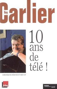 10 ans de télé ! : chroniques inédites et best of