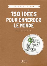 150 idées pour emmerder le monde