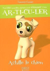 Articuler : plus de 160 nouvelles phrases pour s'amuser à bien articuler : Achille le chien