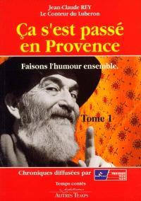Ca s'est passé en Provence : et tout ceci est vrai !. Volume 1, Faisons l'humour ensemble