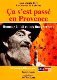 Ca s'est passé en Provence : et tout ceci est vrai !. Volume 2, Humour à l'ail et aux fines herbes