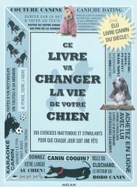 Ce livre va changer la vie de votre chien : des défis canins stimulants pour que chaque jour soit une fête