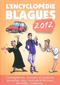 L'encyclopédie des blagues 2012 : contrepèteries, monsieur et madame, proverbes, sexy, hommes et femmes, devinettes, médecins...