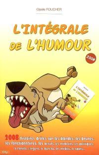 L Integrale De L Humour 2008 2 008 Histoires Droles Sur Les Blondes Les Brunes Les Fonctionnaires Gisele Foucher Librairie Mollat Bordeaux