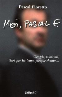 Moi, Pascal F. : congelé, tsunamié, élevé par les loups, presque chauve...