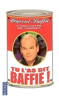 Tu l'as dit Baffie ! : concentré de vannes