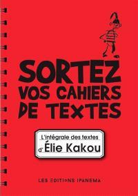 Sortez vos cahiers de textes : l'intégrale des textes d'Elie Kakou