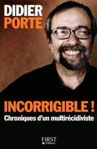 Incorrigible ! : chroniques d'un multirécidiviste