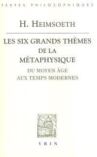 Les six grands thèmes de la métaphysique occidentale : du Moyen Age aux Temps modernes
