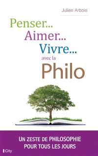 Penser, aimer, vivre... avec la philo