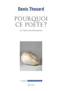Pourquoi ce poète ? : le Celan des philosophes