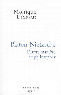 Platon-Nietzsche : l'autre manière de philosopher
