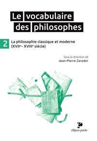 Le vocabulaire des philosophes. Volume 2, La philosophie classique et moderne (XVIIe-XVIIIe siècle)