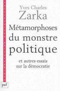 Métamorphoses du monstre politique : et autres essais sur la démocratie