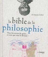 La bible de la philosophie : pour les accros du genre... et ceux qui vont le devenir !