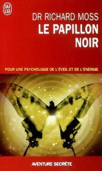 Le papillon noir : invitation à un changement radical : pour une psychologie de l'éveil et de l'énergie