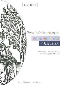Petit dictionnaire en langue des oiseaux : prénoms, pathologies et quelques autres