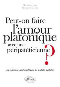 Peut-on faire l'amour platonique avec une péripatéticienne ? : les références philosophiques du langage quotidien