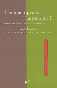Comment penser l'autonomie ? : entre compétences et dépendances