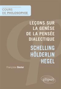 Leçons sur la genèse de la pensée dialectique : Schelling, Hölderlin, Hegel