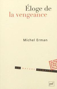 Eloge de la vengeance : essai sur le juste et la justice