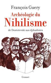 Archéologie du nihilisme : de Dostoïevski aux djihadistes