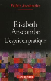 Elizabeth Anscombe : l'esprit en pratique