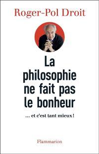 La philosophie ne fait pas le bonheur : ... et c'est tant mieux!