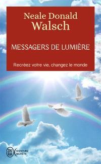 Messagers de lumière : recréez votre vie, changez le monde