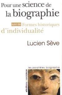 Pour une science de la biographie; Suivi de Formes historiques d'individualité