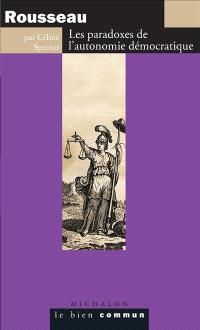 Rousseau : les paradoxes de l'autonomie démocratique