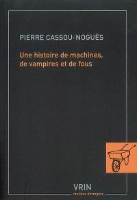 Une histoire de machines, de vampires et de fous