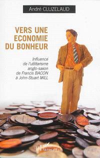 Vers une économie du bonheur : influence de l'utilitarisme anglo-saxon de Francis Bacon à John-Stuart Mill