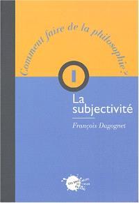 Comment faire de la philosophie ?. Volume 1, La subjectivité