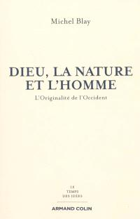 Dieu, la nature et l'homme : l'originalité de l'Occident