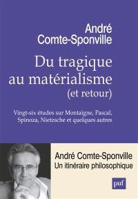 Du tragique au matérialisme, et retour : vingt-six études sur Montaigne, Pascal, Spinoza, Nietzsche et quelques autres
