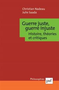 Guerre juste, guerre injuste : histoire, théories et critiques