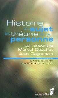 Histoire du sujet et théorie de la personne : la rencontre Marcel Gauchet-Jean Gagnepain