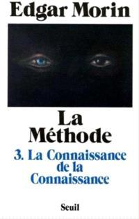La Méthode. Volume 3-1, La Connaissance de la connaissance : anthropologie de la connaissance