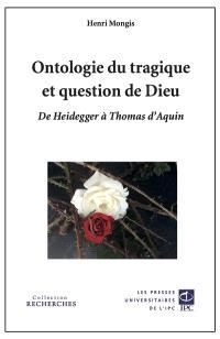 Ontologie du tragique et question de Dieu : de Heidegger à Thomas d'Aquin