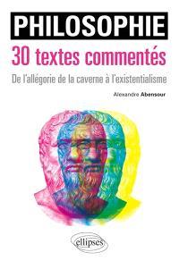 Philosophie, 30 textes commentés : de l'allégorie de la caverne à l'existentialisme