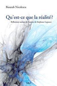 Qu'est-ce que la réalité?  : réflexions autour de Stéphane Lupasco