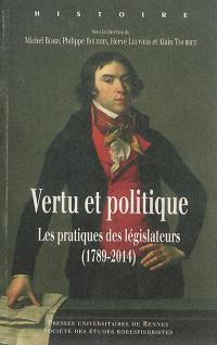 Vertu et politique : les pratiques des législateurs (1789-2014)