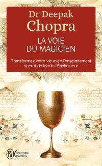 La voie du magicien : vingt leçons spirituelles pour transformer votre vie : transformez votre vie avec l'enseignement secret de Merlin l'Enchanteur