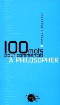 100 mots pour commencer à philosopher