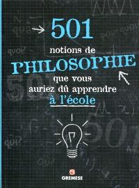 501 notions de philosophie que vous auriez dû apprendre à l'école