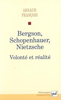 Bergson, Schopenhauer, Nietzsche : volonté et réalité