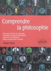 Comprendre la philosophie : parcourir l'histoire de la pensée, connaître les grands philosophes, découvrir leur influence, mieux comprendre le monde