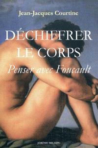 Déchiffrer le corps : penser avec Foucault