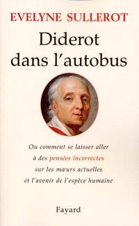 Diderot dans l'autobus ou Comment se laisser aller à des pensées incorrectes sur les moeurs actuelles et l'avenir de l'espèce humaine